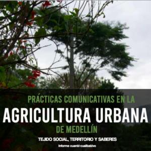 Informe de la investigación prácticas comunicativas en la agricultura urbana de Medellín